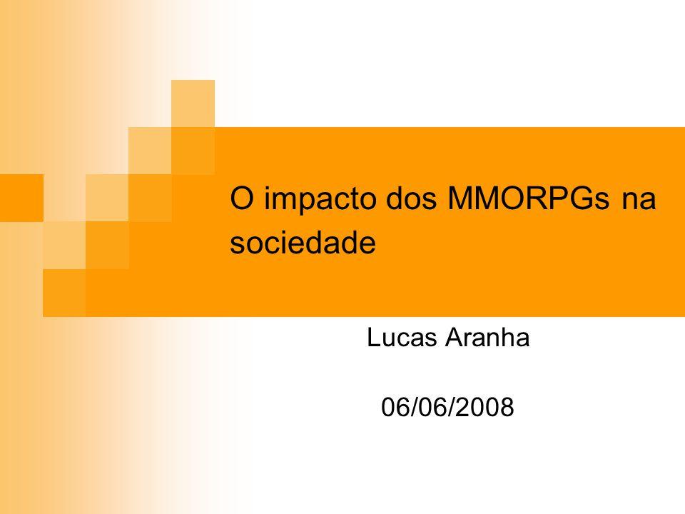 O impacto dos MMORPGs na sociedade Lucas Aranha 06/06/2008