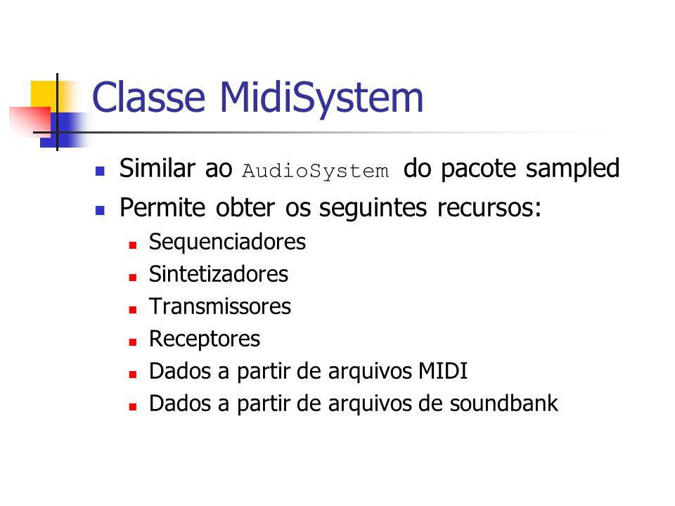Classe MidiSystem Similar ao AudioSystem do pacote sampled Permite obter os seguintes recursos: Sequenciadores Sintetizadores Transmissores Receptores