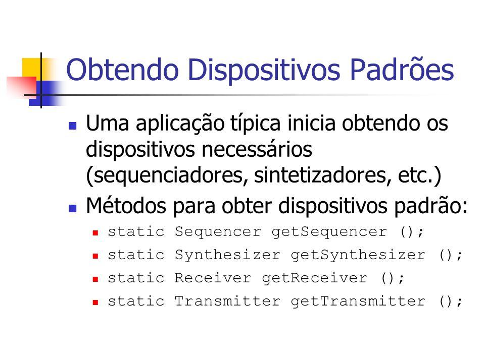 Obtendo Dispositivos Padrões Uma aplicação típica inicia obtendo os dispositivos necessários (sequenciadores, sintetizadores, etc.) Métodos para obter