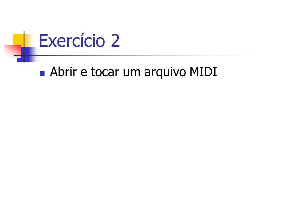 Exercício 2 Abrir e tocar um arquivo MIDI
