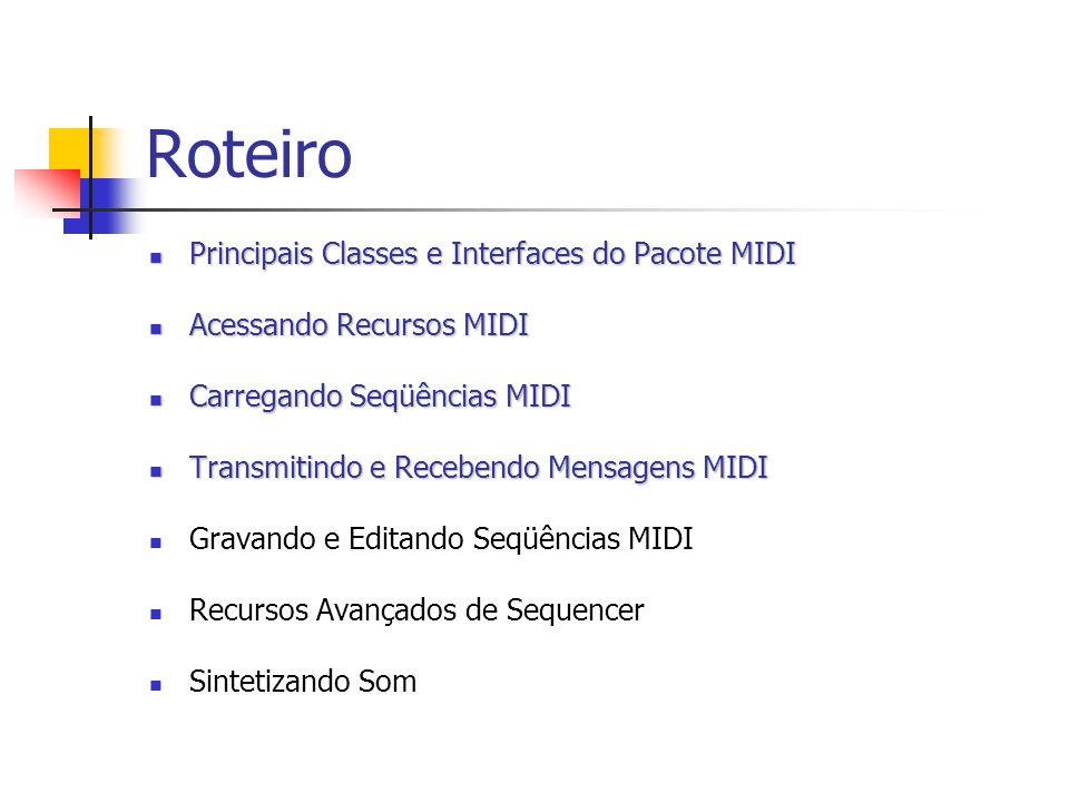 Roteiro Principais Classes e Interfaces do Pacote MIDI Principais Classes e Interfaces do Pacote MIDI Acessando Recursos MIDI Acessando Recursos MIDI