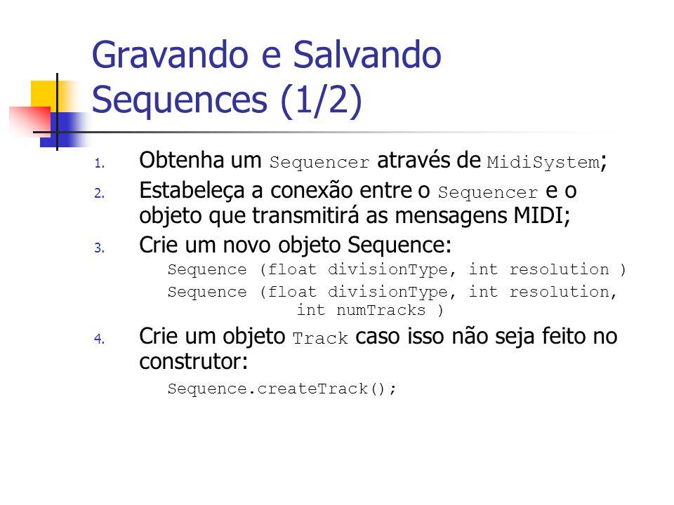 Gravando e Salvando Sequences (1/2) 1. Obtenha um Sequencer através de MidiSystem ; 2. Estabeleça a conexão entre o Sequencer e o objeto que transmiti