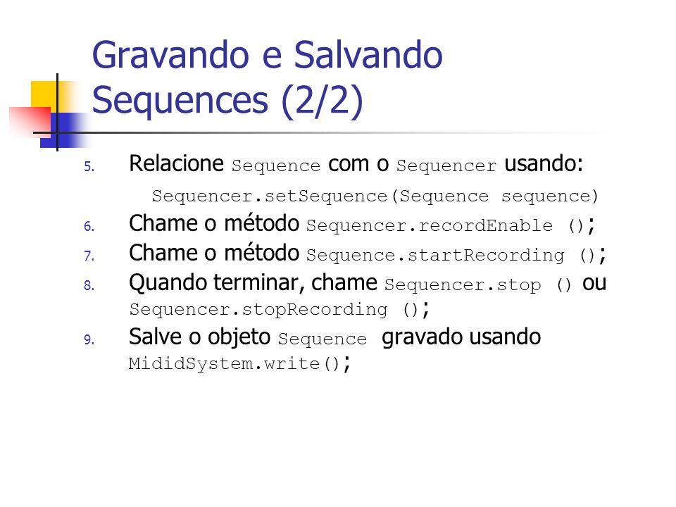 Gravando e Salvando Sequences (2/2) 5. Relacione Sequence com o Sequencer usando: Sequencer.setSequence(Sequence sequence) 6. Chame o método Sequencer