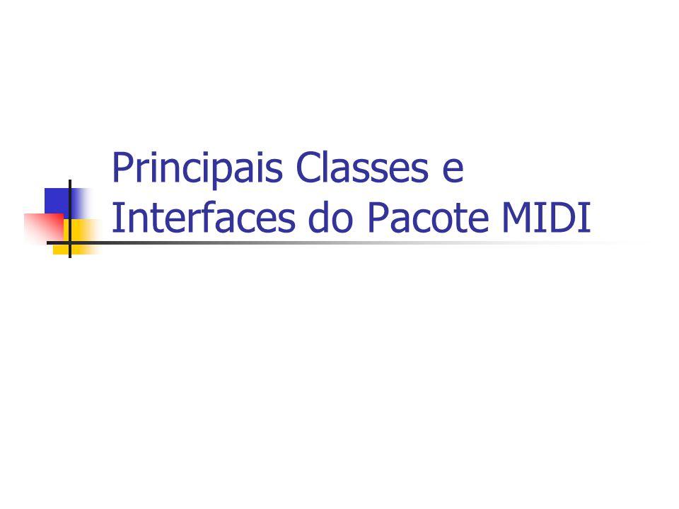 Principais Classes e Interfaces do Pacote MIDI