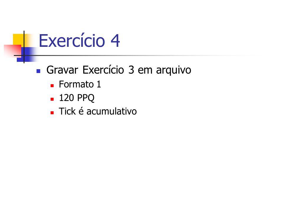 Exercício 4 Gravar Exercício 3 em arquivo Formato 1 120 PPQ Tick é acumulativo