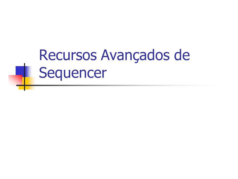 Recursos Avançados de Sequencer