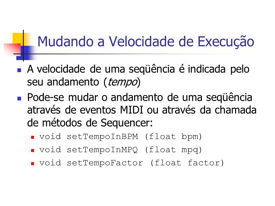 Mudando a Velocidade de Execução A velocidade de uma seqüência é indicada pelo seu andamento (tempo) Pode-se mudar o andamento de uma seqüência atravé