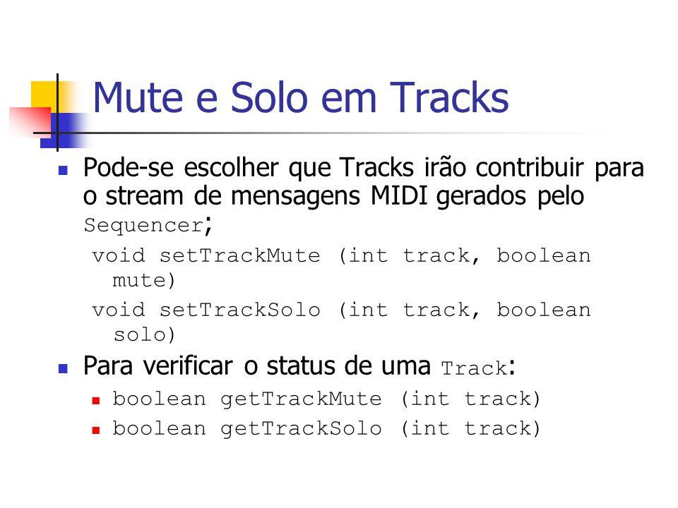 Mute e Solo em Tracks Pode-se escolher que Tracks irão contribuir para o stream de mensagens MIDI gerados pelo Sequencer ; void setTrackMute (int trac