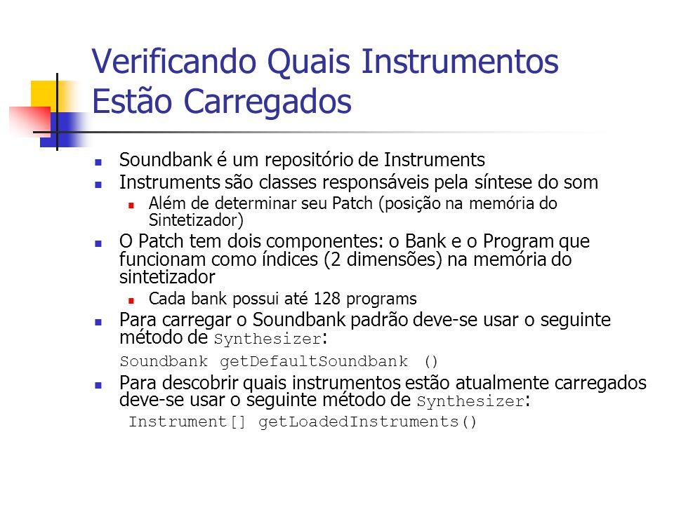 Verificando Quais Instrumentos Estão Carregados Soundbank é um repositório de Instruments Instruments são classes responsáveis pela síntese do som Alé
