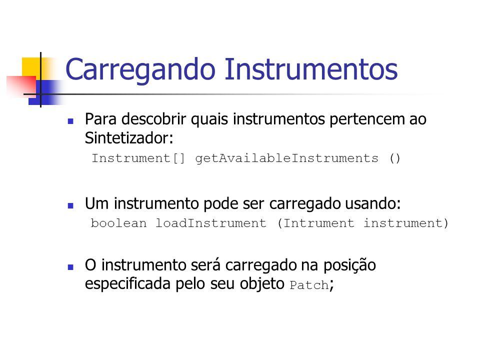 Carregando Instrumentos Para descobrir quais instrumentos pertencem ao Sintetizador: Instrument[] getAvailableInstruments () Um instrumento pode ser c