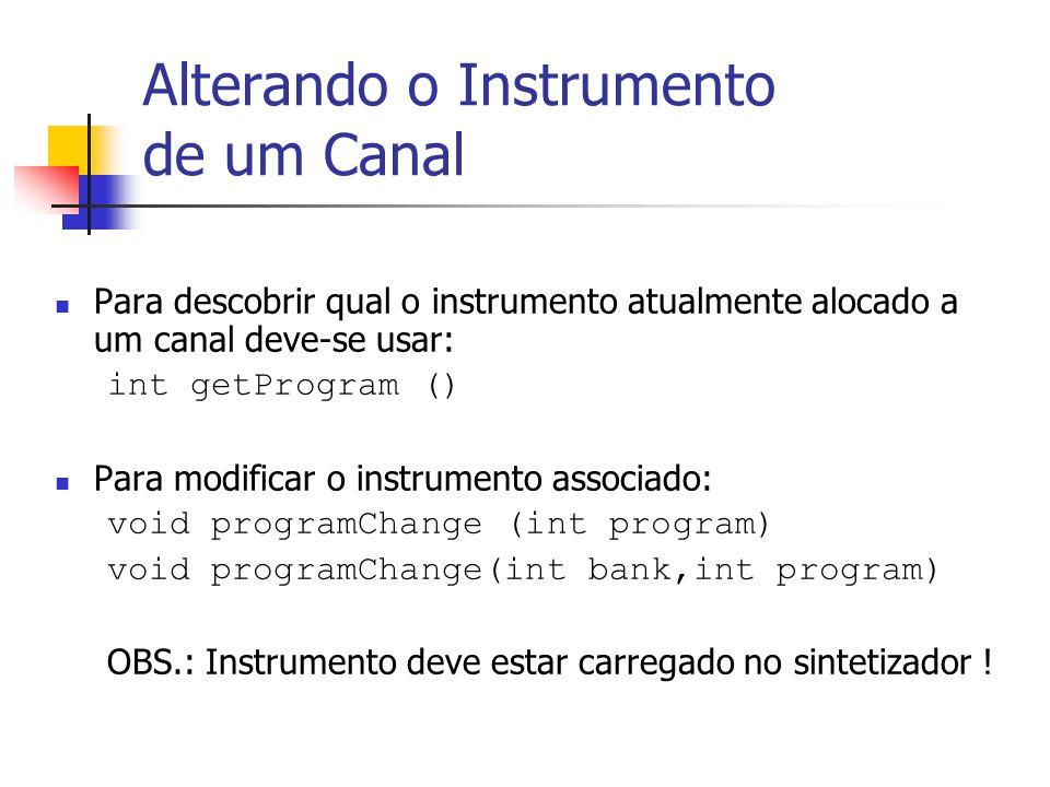 Alterando o Instrumento de um Canal Para descobrir qual o instrumento atualmente alocado a um canal deve-se usar: int getProgram () Para modificar o i