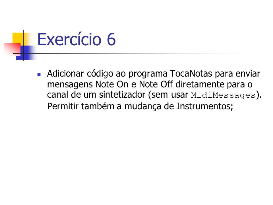 Exercício 6 Adicionar código ao programa TocaNotas para enviar mensagens Note On e Note Off diretamente para o canal de um sintetizador (sem usar Midi