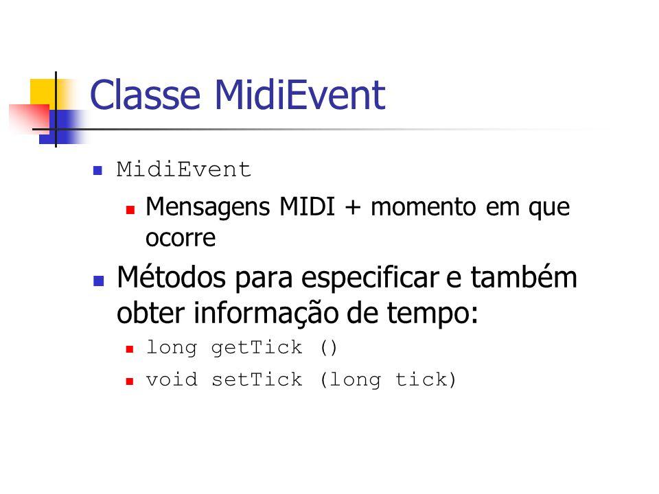 Classe MidiEvent MidiEvent Mensagens MIDI + momento em que ocorre Métodos para especificar e também obter informação de tempo: long getTick () void se