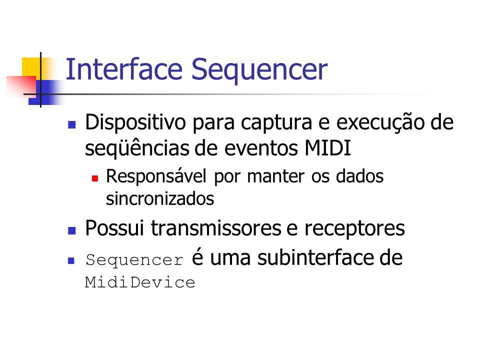 Interface Synthesizer Representa o dispositivo que efetivamente produz a onda sonora Subinterface de MidiDevice Um sintetizador possui canais Interface MidiChannel Possui apenas receptores