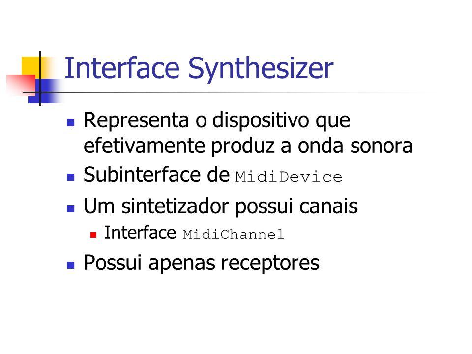 Verificando Quais Instrumentos Estão Carregados Soundbank é um repositório de Instruments Instruments são classes responsáveis pela síntese do som Além de determinar seu Patch (posição na memória do Sintetizador) O Patch tem dois componentes: o Bank e o Program que funcionam como índices (2 dimensões) na memória do sintetizador Cada bank possui até 128 programs Para carregar o Soundbank padrão deve-se usar o seguinte método de Synthesizer : Soundbank getDefaultSoundbank () Para descobrir quais instrumentos estão atualmente carregados deve-se usar o seguinte método de Synthesizer : Instrument[] getLoadedInstruments()