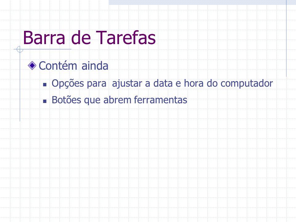 Contém ainda Opções para ajustar a data e hora do computador Botões que abrem ferramentas Barra de Tarefas