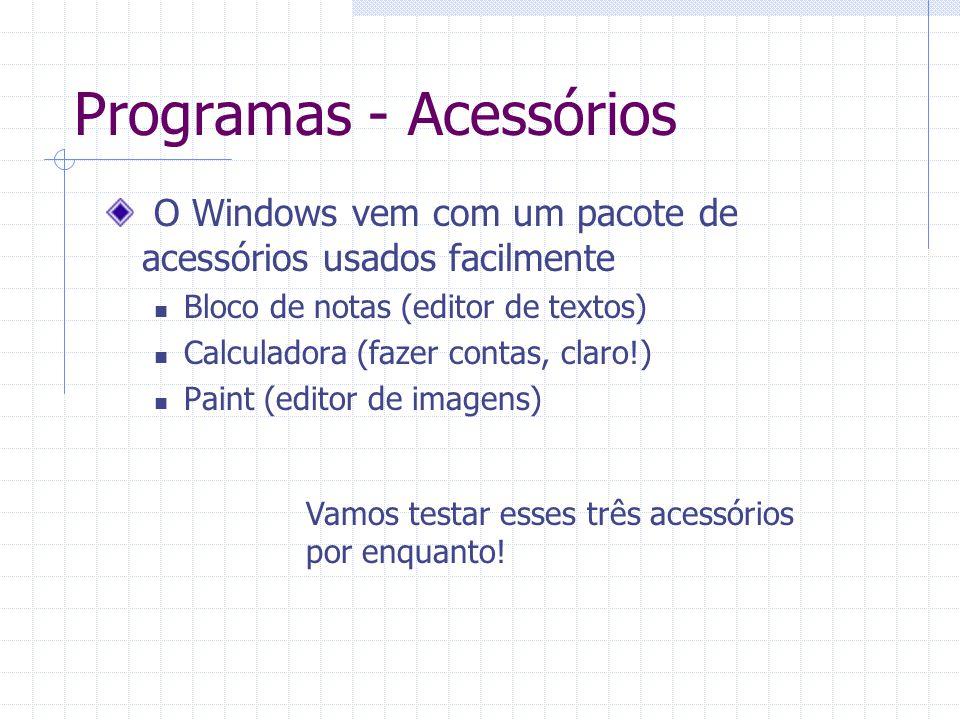 Programas - Acessórios O Windows vem com um pacote de acessórios usados facilmente Bloco de notas (editor de textos) Calculadora (fazer contas, claro!