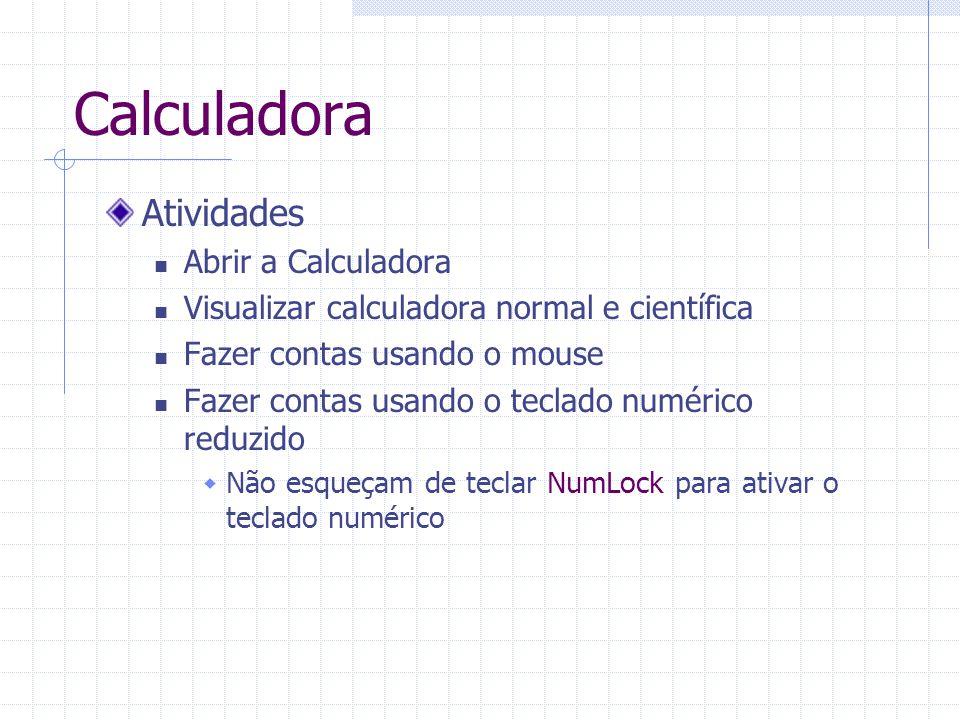 Calculadora Atividades Abrir a Calculadora Visualizar calculadora normal e científica Fazer contas usando o mouse Fazer contas usando o teclado numéri