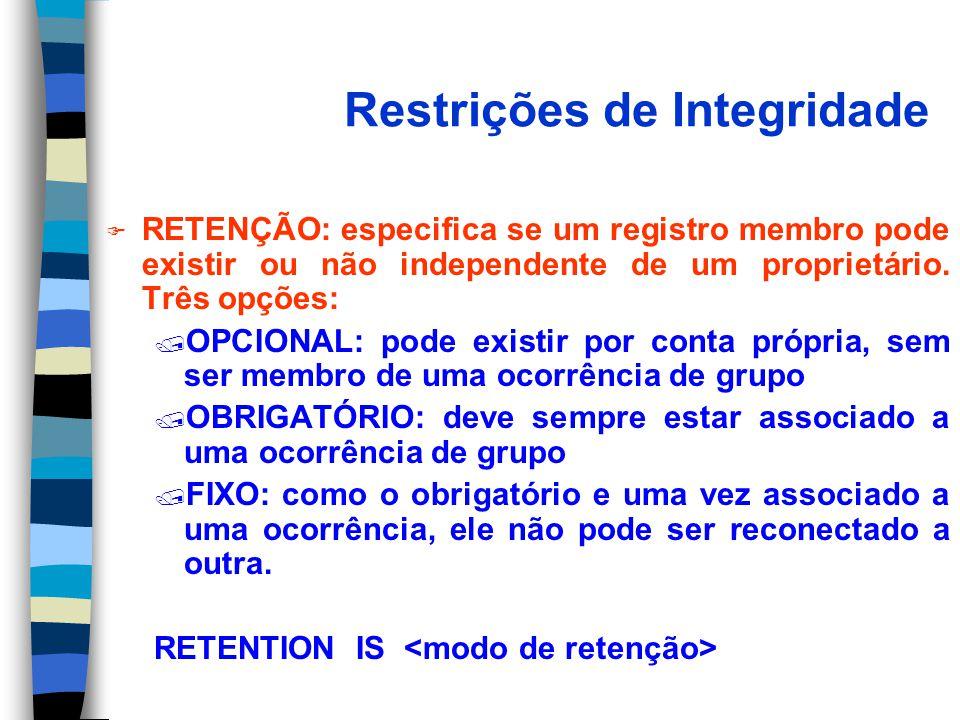 Restrições de Integridade F RETENÇÃO: especifica se um registro membro pode existir ou não independente de um proprietário.
