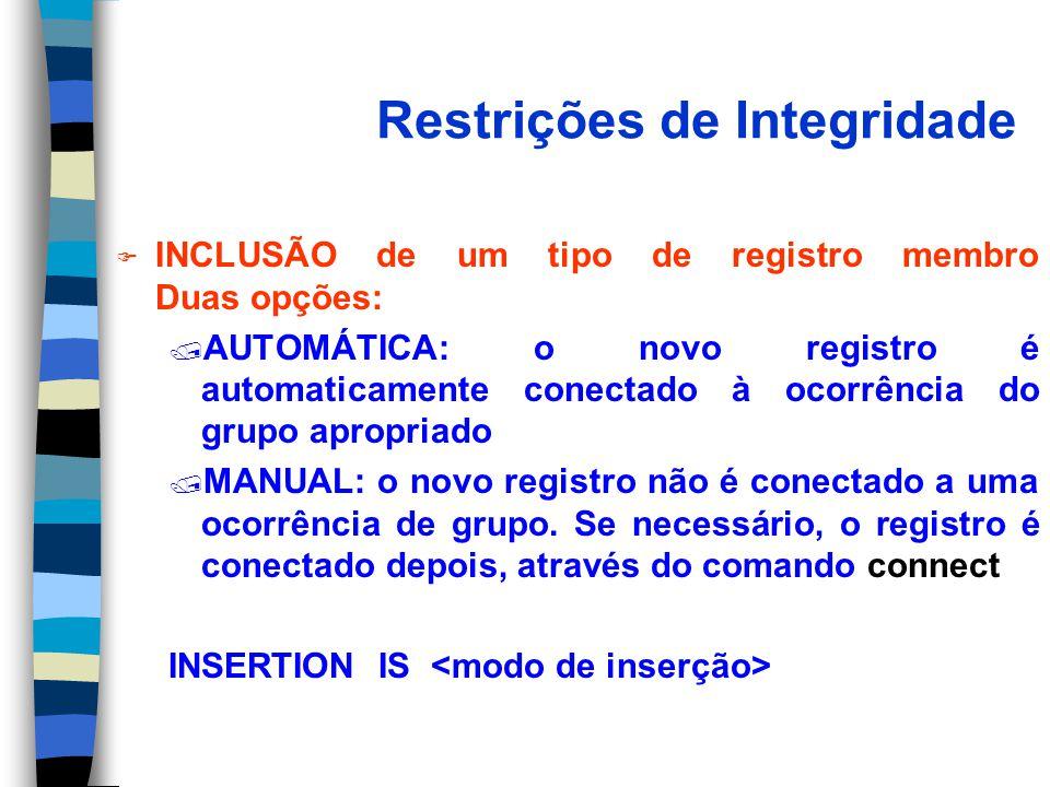 Restrições de Integridade F INCLUSÃO de um tipo de registro membro Duas opções: / AUTOMÁTICA: o novo registro é automaticamente conectado à ocorrência do grupo apropriado / MANUAL: o novo registro não é conectado a uma ocorrência de grupo.