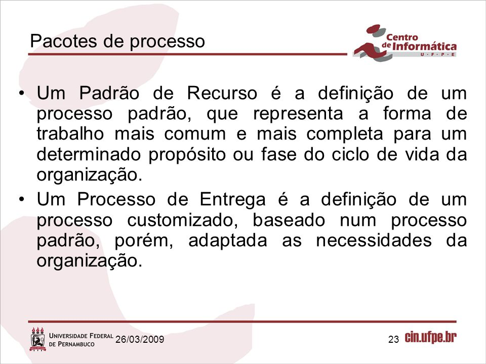 23 Pacotes de processo Um Padrão de Recurso é a definição de um processo padrão, que representa a forma de trabalho mais comum e mais completa para um