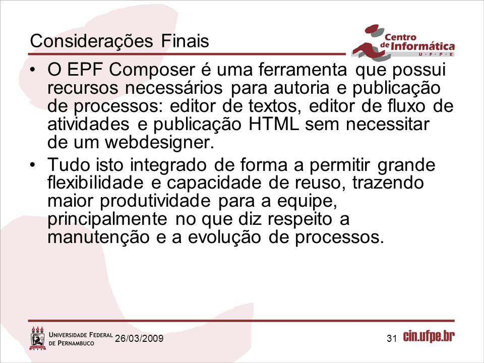31 Considerações Finais O EPF Composer é uma ferramenta que possui recursos necessários para autoria e publicação de processos: editor de textos, edit