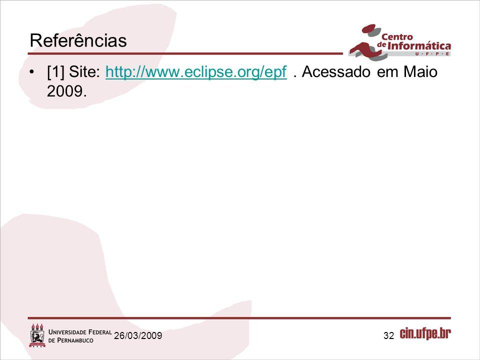 32 Referências [1] Site: http://www.eclipse.org/epf. Acessado em Maio 2009.http://www.eclipse.org/epf 26/03/2009