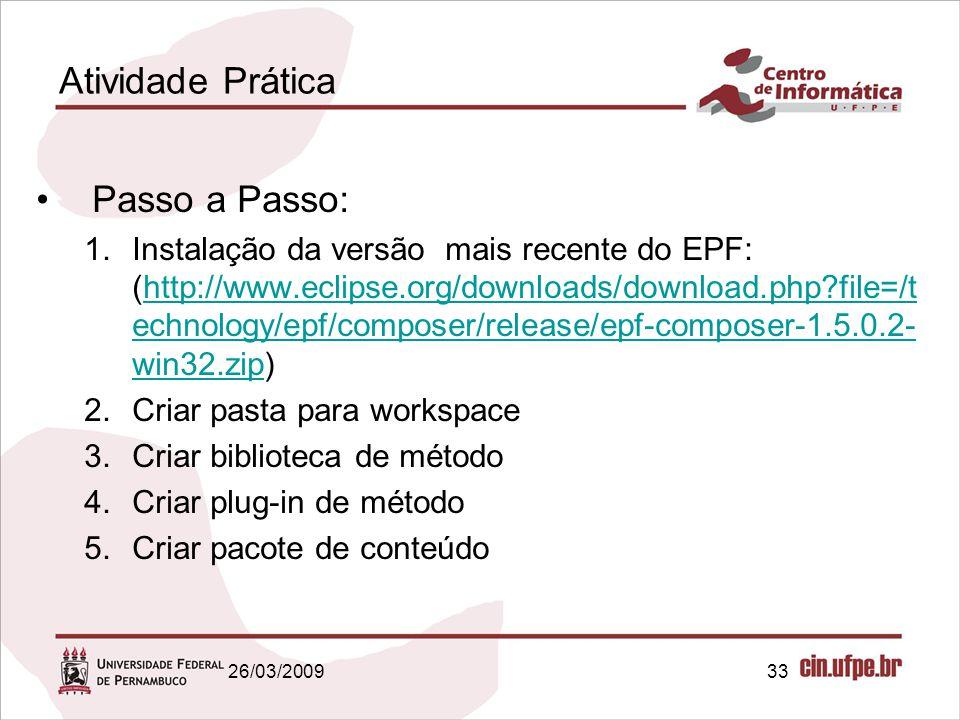 33 Atividade Prática Passo a Passo: 1.Instalação da versão mais recente do EPF: (http://www.eclipse.org/downloads/download.php?file=/t echnology/epf/c