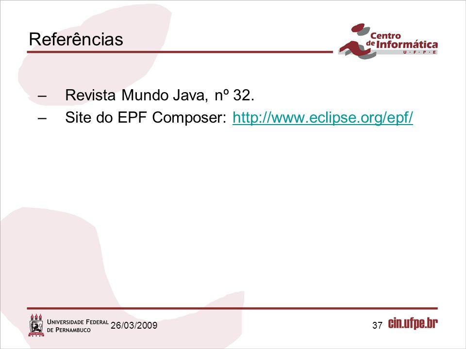 37 Referências –Revista Mundo Java, nº 32. –Site do EPF Composer: http://www.eclipse.org/epf/http://www.eclipse.org/epf/ 26/03/2009