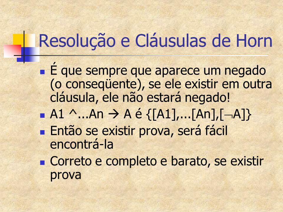 Resolução e Cláusulas de Horn É que sempre que aparece um negado (o conseqüente), se ele existir em outra cláusula, ele não estará negado! A1 ^...An 