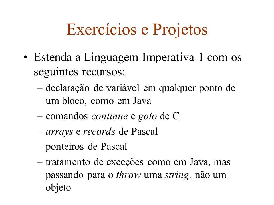 Exercícios e Projetos Estenda a Linguagem Imperativa 1 com os seguintes recursos: –declaração de variável em qualquer ponto de um bloco, como em Java