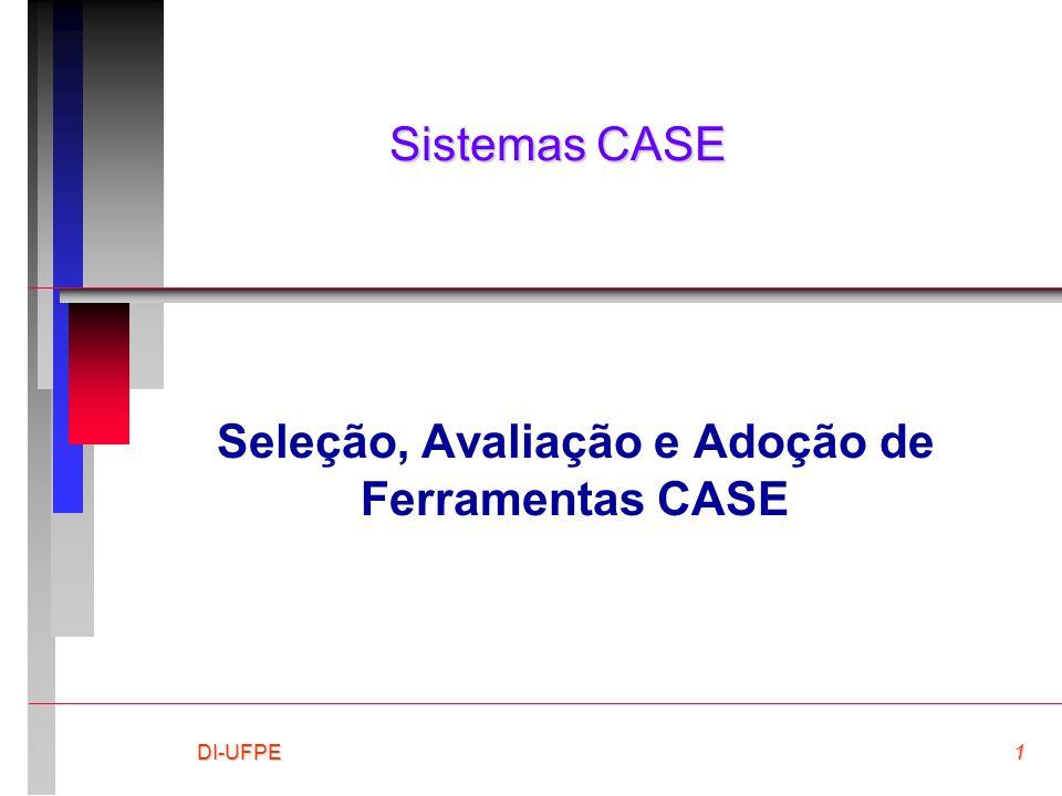 DI-UFPE1 Sistemas CASE Seleção, Avaliação e Adoção de Ferramentas CASE