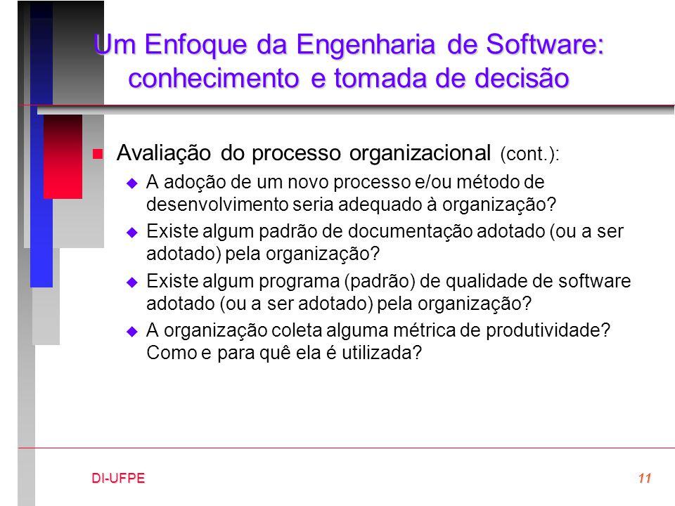 DI-UFPE11 Um Enfoque da Engenharia de Software: conhecimento e tomada de decisão n Avaliação do processo organizacional (cont.):  A adoção de um novo