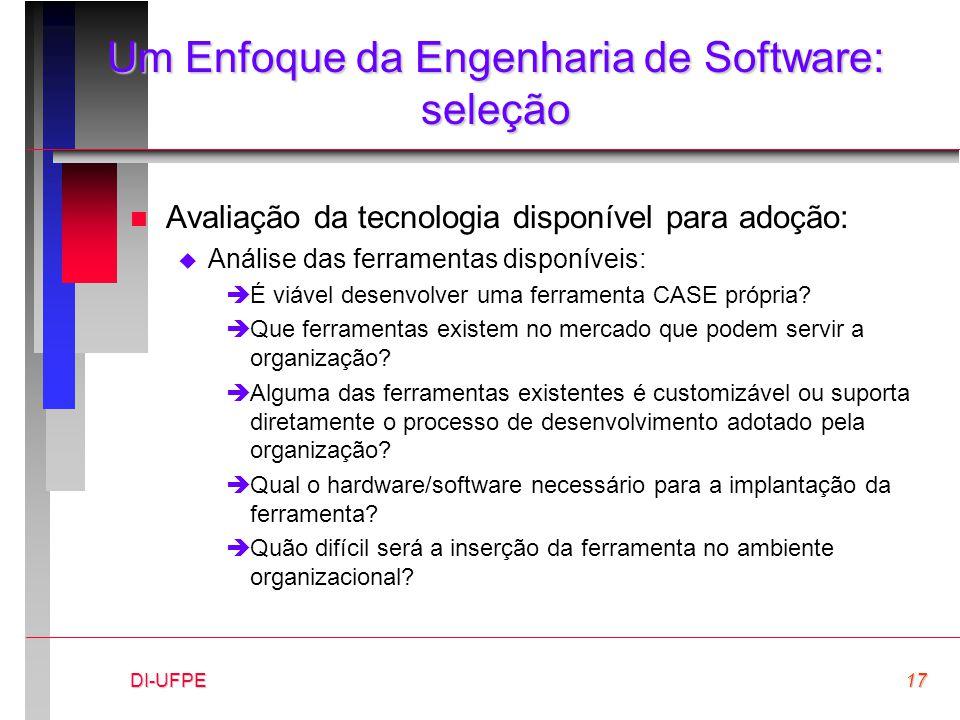 DI-UFPE17 Um Enfoque da Engenharia de Software: seleção n Avaliação da tecnologia disponível para adoção:  Análise das ferramentas disponíveis: èÉ vi