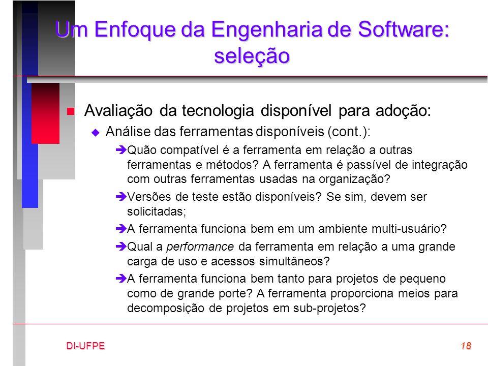 DI-UFPE18 Um Enfoque da Engenharia de Software: seleção n Avaliação da tecnologia disponível para adoção:  Análise das ferramentas disponíveis (cont.