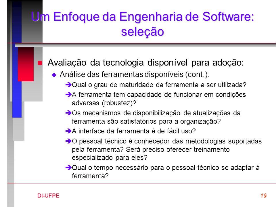 DI-UFPE19 Um Enfoque da Engenharia de Software: seleção n Avaliação da tecnologia disponível para adoção:  Análise das ferramentas disponíveis (cont.