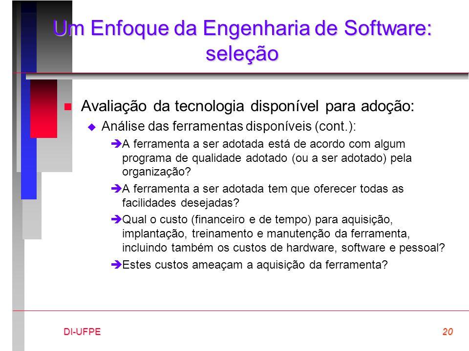 DI-UFPE20 Um Enfoque da Engenharia de Software: seleção n Avaliação da tecnologia disponível para adoção:  Análise das ferramentas disponíveis (cont.