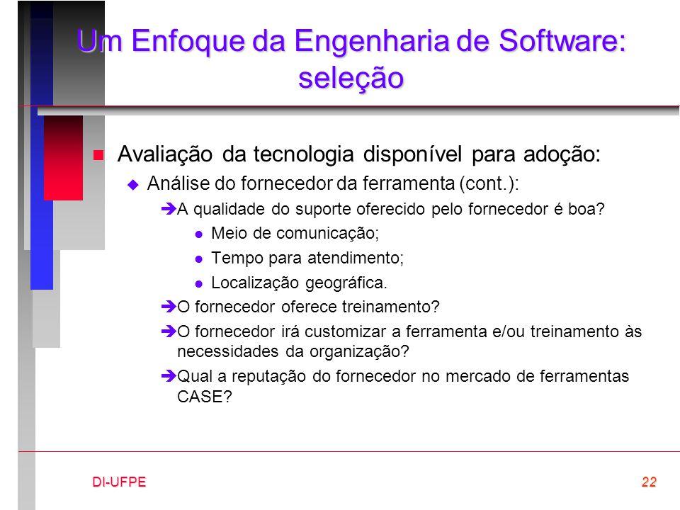 DI-UFPE22 Um Enfoque da Engenharia de Software: seleção n Avaliação da tecnologia disponível para adoção:  Análise do fornecedor da ferramenta (cont.