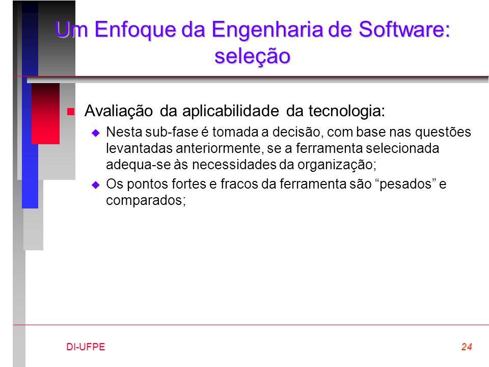 DI-UFPE24 Um Enfoque da Engenharia de Software: seleção n Avaliação da aplicabilidade da tecnologia:  Nesta sub-fase é tomada a decisão, com base nas