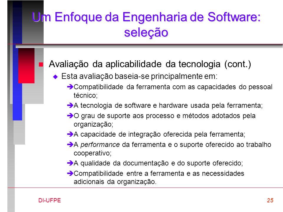 DI-UFPE25 Um Enfoque da Engenharia de Software: seleção n Avaliação da aplicabilidade da tecnologia (cont.)  Esta avaliação baseia-se principalmente