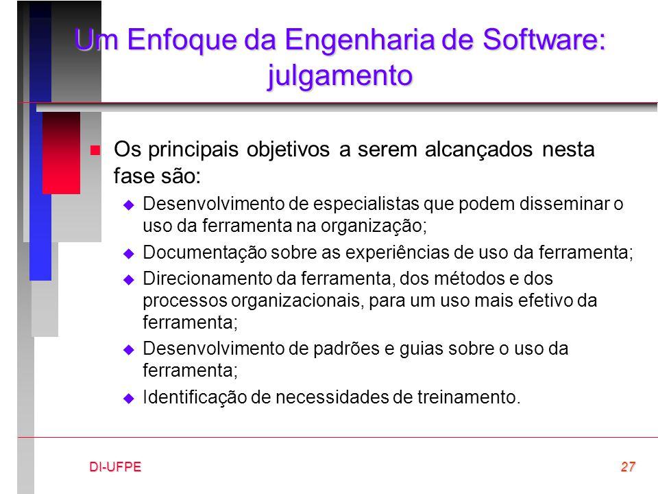 DI-UFPE27 Um Enfoque da Engenharia de Software: julgamento n Os principais objetivos a serem alcançados nesta fase são:  Desenvolvimento de especiali