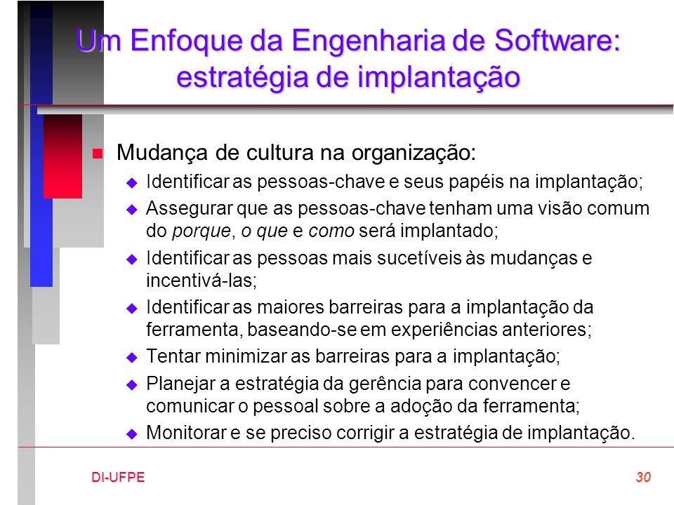 DI-UFPE30 Um Enfoque da Engenharia de Software: estratégia de implantação n Mudança de cultura na organização:  Identificar as pessoas-chave e seus p