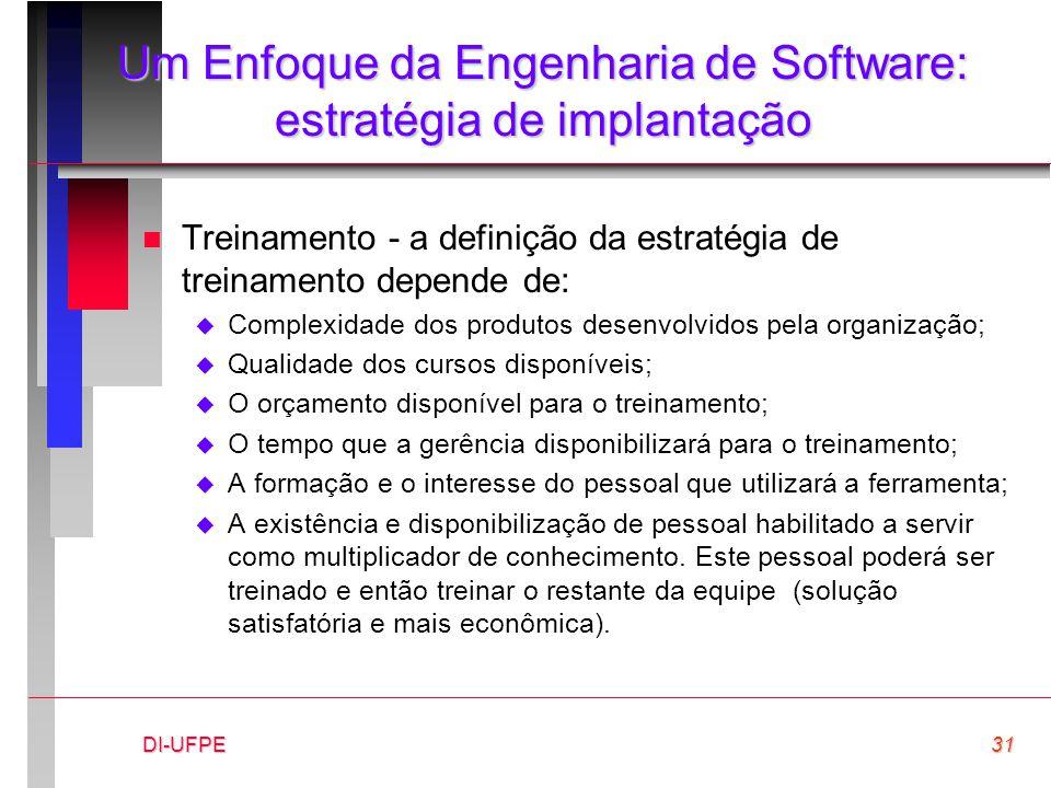DI-UFPE31 Um Enfoque da Engenharia de Software: estratégia de implantação n Treinamento - a definição da estratégia de treinamento depende de:  Compl