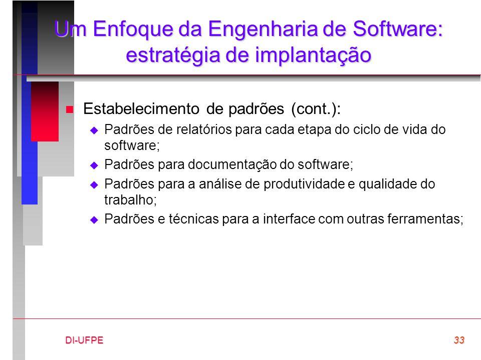 DI-UFPE33 Um Enfoque da Engenharia de Software: estratégia de implantação n Estabelecimento de padrões (cont.):  Padrões de relatórios para cada etap