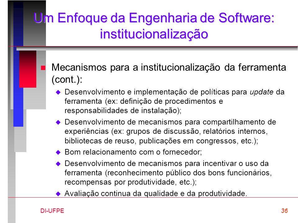 DI-UFPE36 Um Enfoque da Engenharia de Software: institucionalização n Mecanismos para a institucionalização da ferramenta (cont.):  Desenvolvimento e