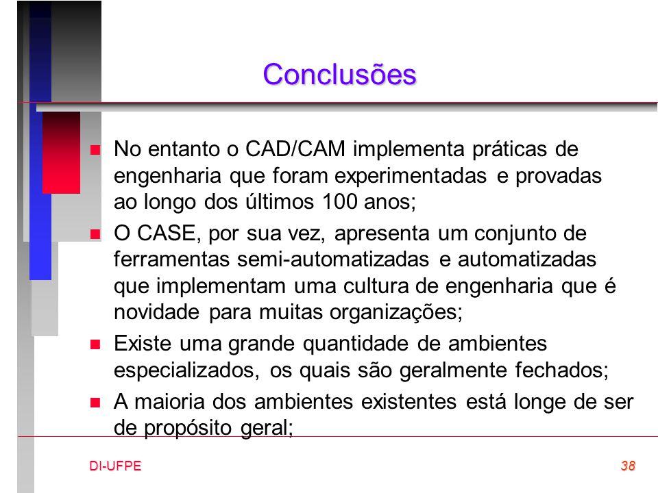 DI-UFPE38 Conclusões n No entanto o CAD/CAM implementa práticas de engenharia que foram experimentadas e provadas ao longo dos últimos 100 anos; n O C