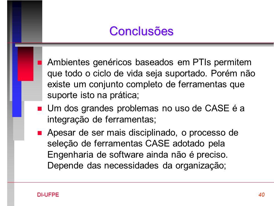 DI-UFPE40DI-UFPEDI-UFPE Conclusões n Ambientes genéricos baseados em PTIs permitem que todo o ciclo de vida seja suportado. Porém não existe um conjun