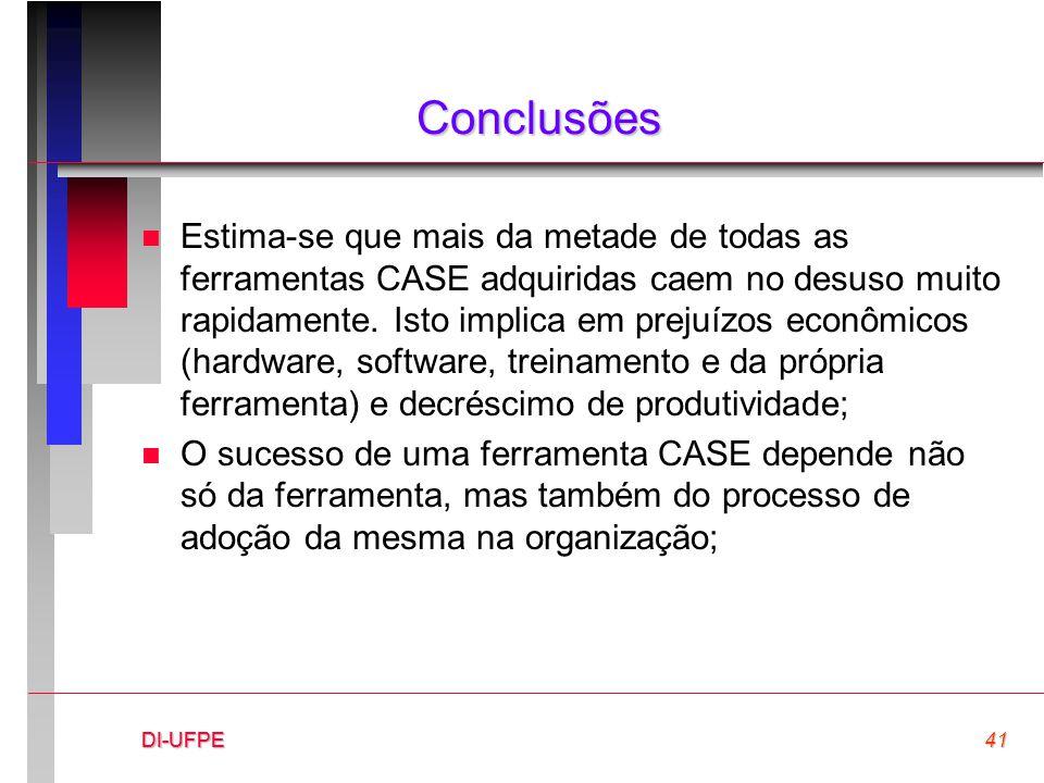 DI-UFPE41DI-UFPEDI-UFPE Conclusões n Estima-se que mais da metade de todas as ferramentas CASE adquiridas caem no desuso muito rapidamente. Isto impli