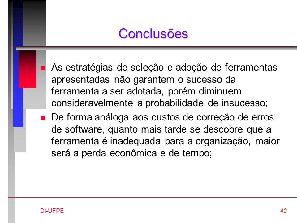 DI-UFPE42 Conclusões n As estratégias de seleção e adoção de ferramentas apresentadas não garantem o sucesso da ferramenta a ser adotada, porém diminu