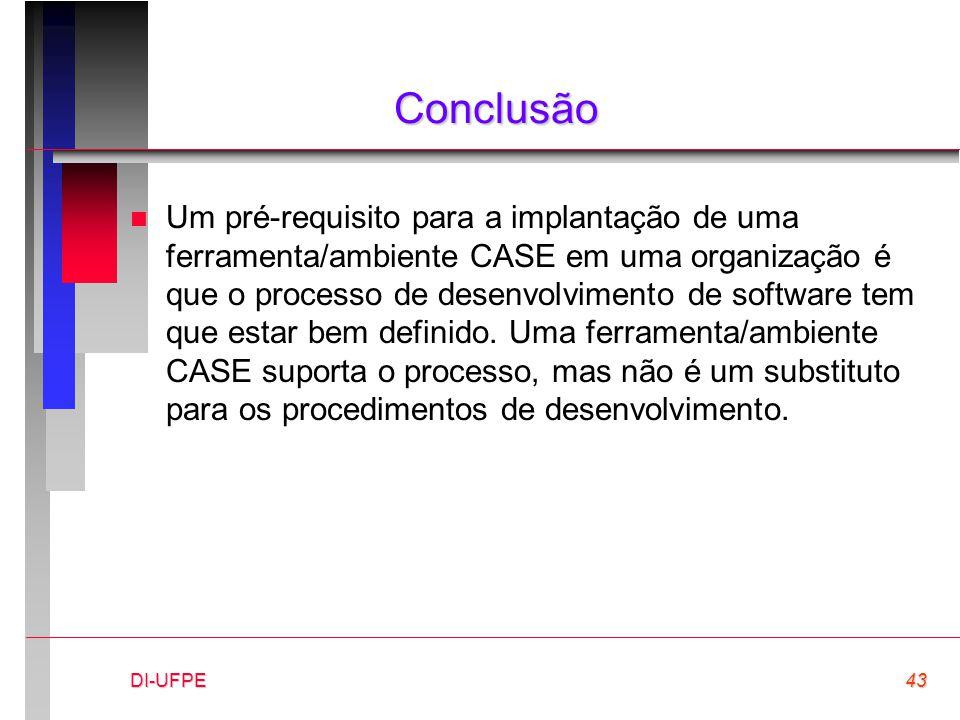 DI-UFPE43 Conclusão n Um pré-requisito para a implantação de uma ferramenta/ambiente CASE em uma organização é que o processo de desenvolvimento de so